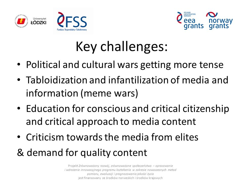 Key challenges: Political and cultural wars getting more tense Tabloidization and infantilization of media and information (meme wars) Education for c