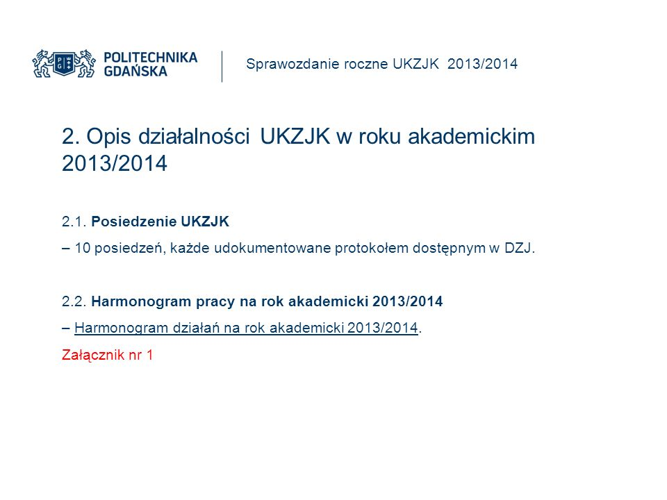 2. Opis działalności UKZJK w roku akademickim 2013/2014 Sprawozdanie roczne UKZJK 2013/2014 2.1.