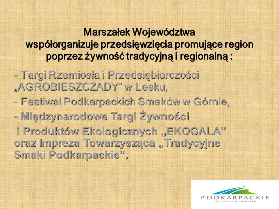 """Marszałek Województwa współorganizuje przedsięwzięcia promujące region poprzez żywność tradycyjną i regionalną : - Targi Rzemiosła i Przedsiębiorczości """"AGROBIESZCZADY w Lesku, - Festiwal Podkarpackich Smaków w Górnie, - Międzynarodowe Targi Żywności i Produktów Ekologicznych """"EKOGALA oraz Impreza Towarzysząca """"Tradycyjne Smaki Podkarpackie , i Produktów Ekologicznych """"EKOGALA oraz Impreza Towarzysząca """"Tradycyjne Smaki Podkarpackie ,"""