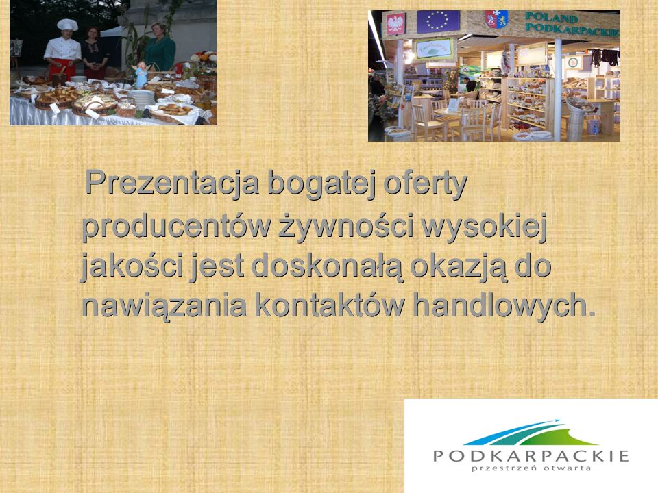 Prezentacja bogatej oferty producentów żywności wysokiej jakości jest doskonałą okazją do nawiązania kontaktów handlowych.