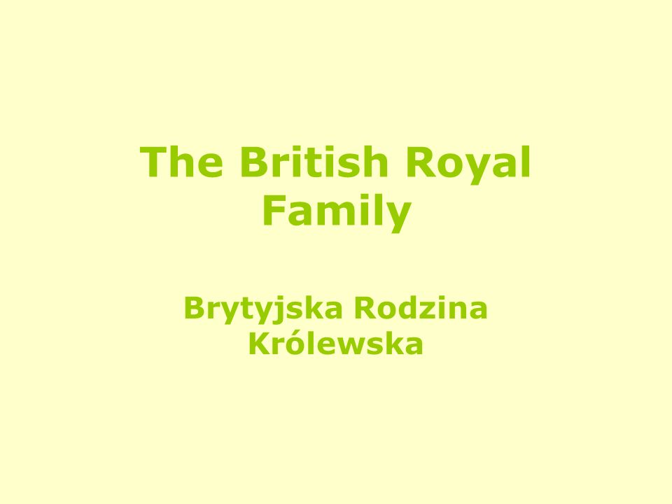 The British Royal Family Pierwsze nazwisko Brytyjskiej Rodziny Królewskiej brzmiało: Saxe-Coburg- Gotha.