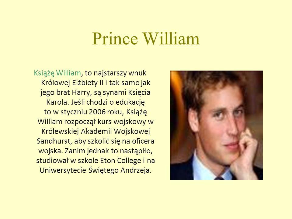 Prince William Książę William, to najstarszy wnuk Królowej Elżbiety II i tak samo jak jego brat Harry, są synami Księcia Karola.
