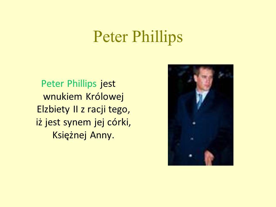Peter Phillips Peter Phillips jest wnukiem Królowej Elzbiety II z racji tego, iż jest synem jej córki, Księżnej Anny.