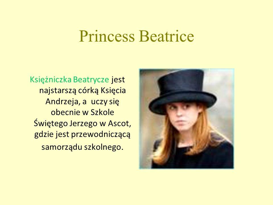 Princess Beatrice Księżniczka Beatrycze jest najstarszą córką Księcia Andrzeja, a uczy się obecnie w Szkole Świętego Jerzego w Ascot, gdzie jest przewodniczącą samorządu szkolnego.