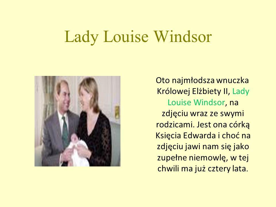 Lady Louise Windsor Oto najmłodsza wnuczka Królowej Elżbiety II, Lady Louise Windsor, na zdjęciu wraz ze swymi rodzicami.