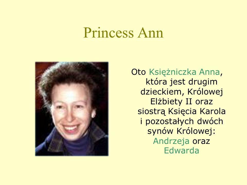Princess Ann Oto Księżniczka Anna, która jest drugim dzieckiem, Królowej Elżbiety II oraz siostrą Księcia Karola i pozostałych dwóch synów Królowej: Andrzeja oraz Edwarda