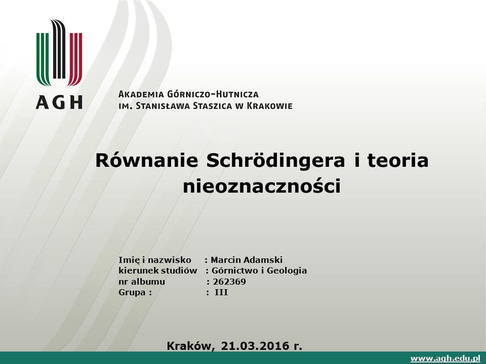 Równanie Schrödingera i teoria nieoznaczności Imię i nazwisko : Marcin Adamski kierunek studiów : Górnictwo i Geologia nr albumu : 262369 Grupa : : II