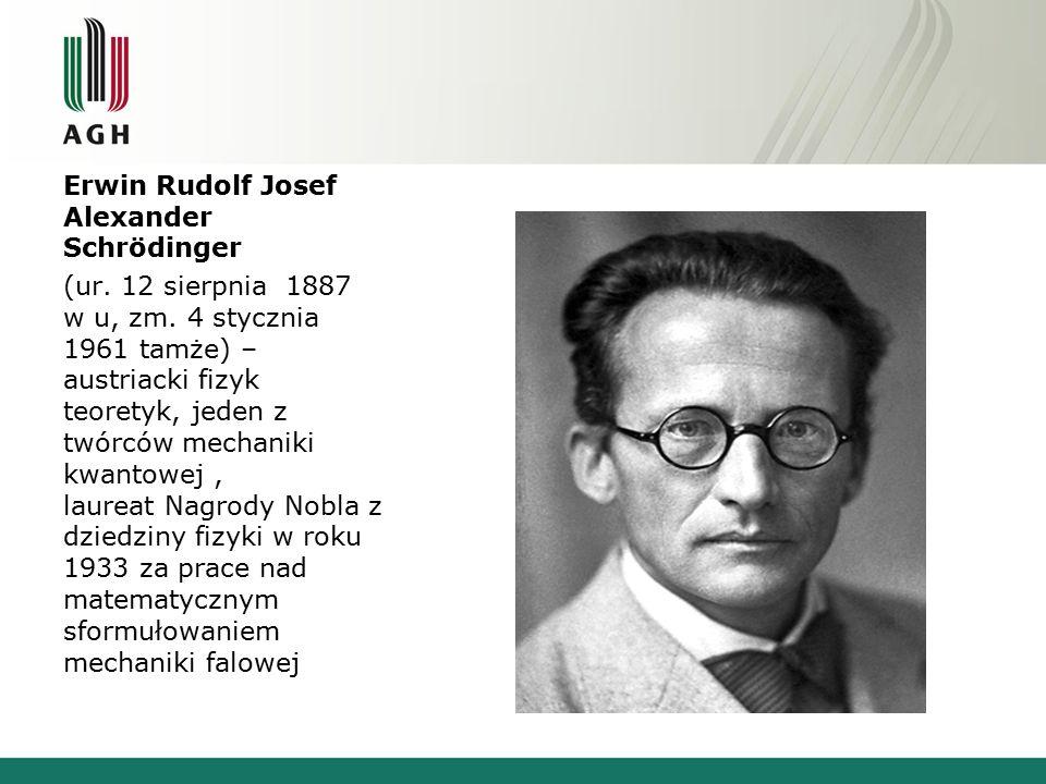Erwin Rudolf Josef Alexander Schrödinger (ur. 12 sierpnia 1887 w u, zm. 4 stycznia 1961 tamże) – austriacki fizyk teoretyk, jeden z twórców mechaniki