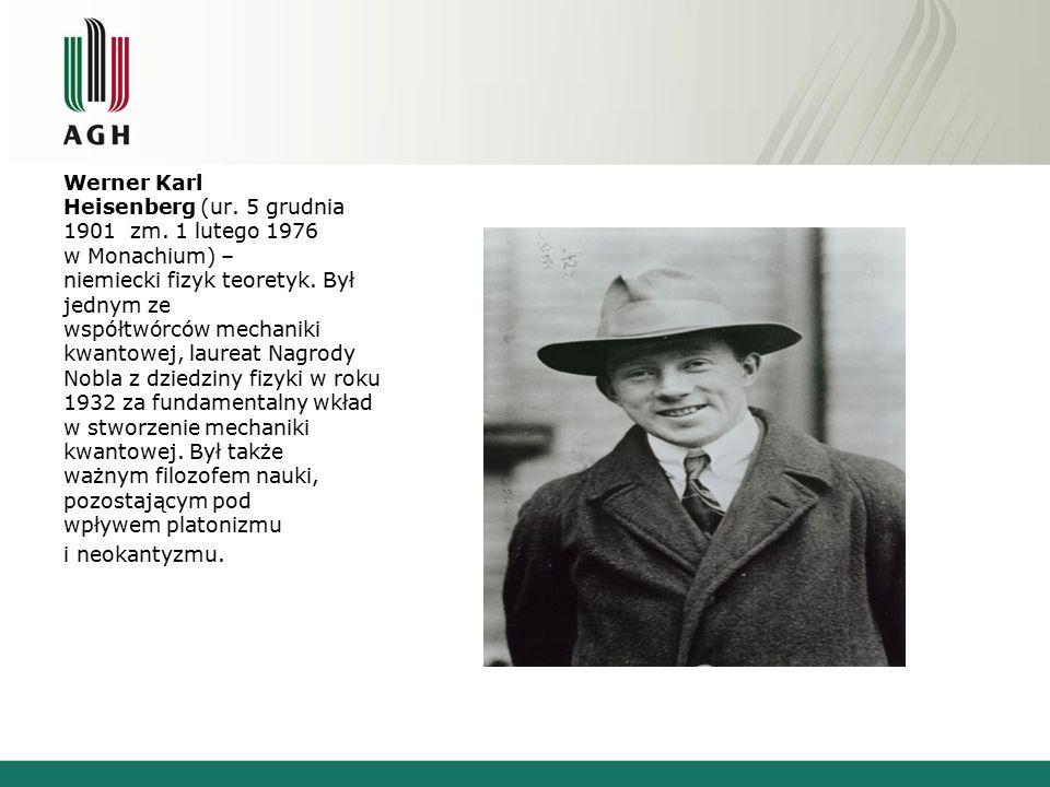 Werner Karl Heisenberg (ur. 5 grudnia 1901 zm. 1 lutego 1976 w Monachium) – niemiecki fizyk teoretyk. Był jednym ze współtwórców mechaniki kwantowej,