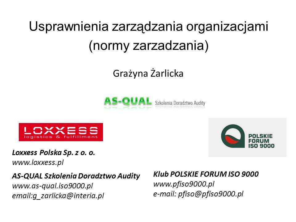 AS-QUAL Szkolenia Doradztwo Audity www.as-qual.iso9000.pl email:g_zarlicka@interia.pl Usprawnienia zarządzania organizacjami (normy zarzadzania) Grażyna Żarlicka Klub POLSKIE FORUM ISO 9000 www.pfiso9000.pl e-mail: pfiso@pfiso9000.pl Loxxess Polska Sp.