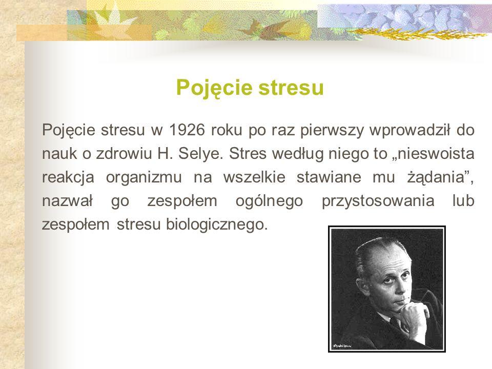 Pojęcie stresu Pojęcie stresu w 1926 roku po raz pierwszy wprowadził do nauk o zdrowiu H.