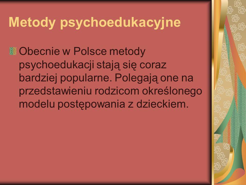 Metody psychoedukacyjne Obecnie w Polsce metody psychoedukacji stają się coraz bardziej popularne.