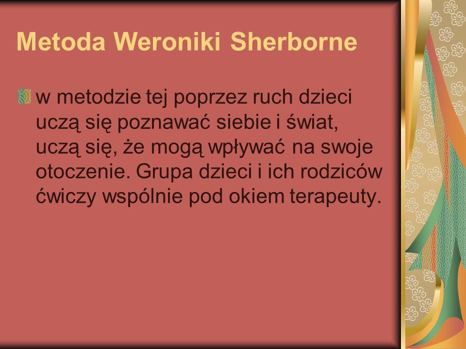 Metoda Weroniki Sherborne w metodzie tej poprzez ruch dzieci uczą się poznawać siebie i świat, uczą się, że mogą wpływać na swoje otoczenie.