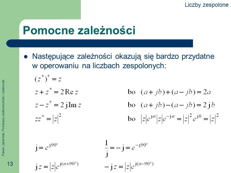 Paweł Jabłoński, Podstawy elektrotechniki i elektroniki 13 Pomocne zależności Następujące zależności okazują się bardzo przydatne w operowaniu na licz
