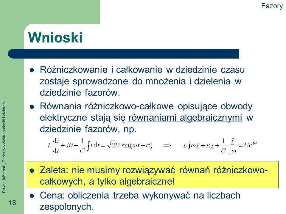Paweł Jabłoński, Podstawy elektrotechniki i elektroniki 18 Wnioski Różniczkowanie i całkowanie w dziedzinie czasu zostaje sprowadzone do mnożenia i dz