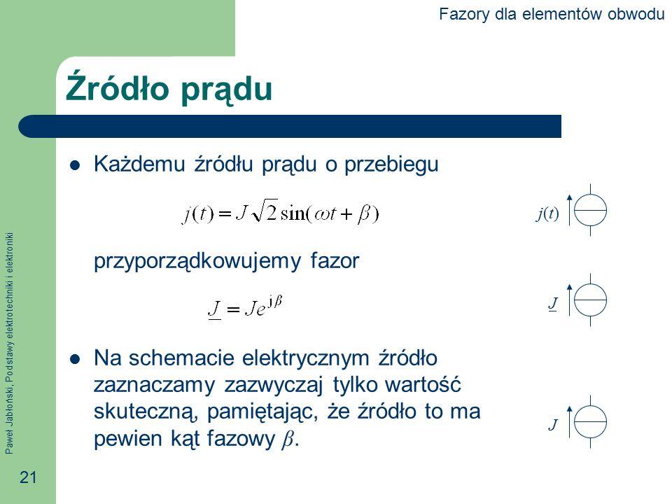 Paweł Jabłoński, Podstawy elektrotechniki i elektroniki 21 Źródło prądu Każdemu źródłu prądu o przebiegu przyporządkowujemy fazor Na schemacie elektry
