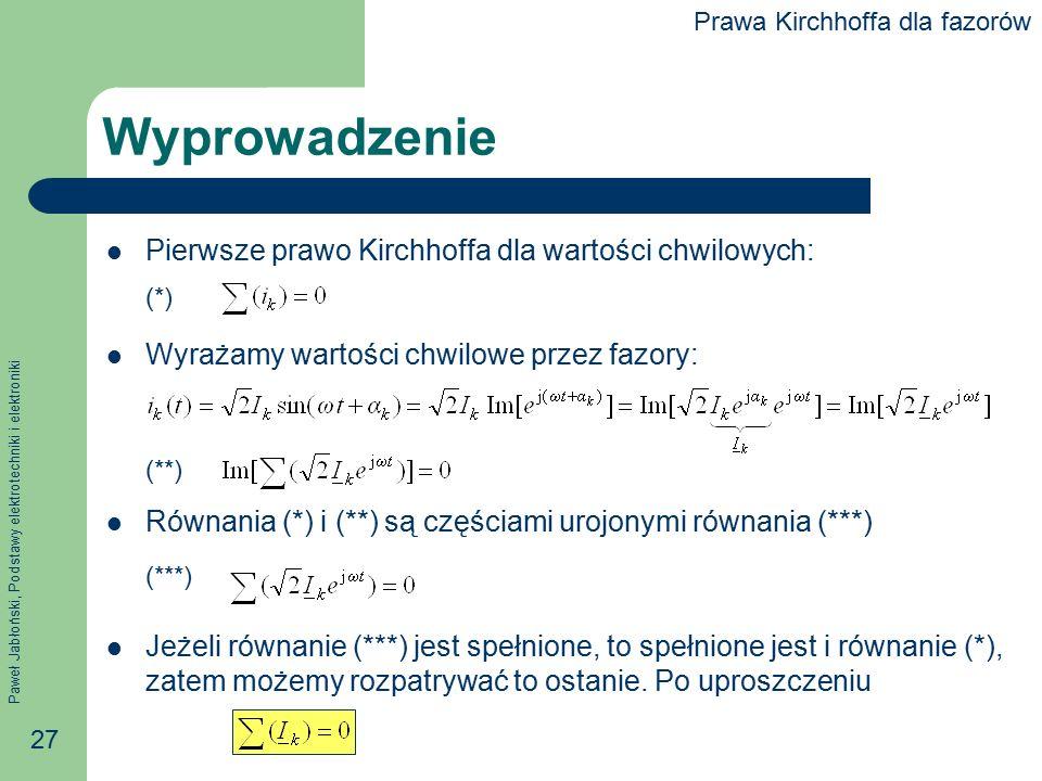 Paweł Jabłoński, Podstawy elektrotechniki i elektroniki 27 Wyprowadzenie Pierwsze prawo Kirchhoffa dla wartości chwilowych: Wyrażamy wartości chwilowe