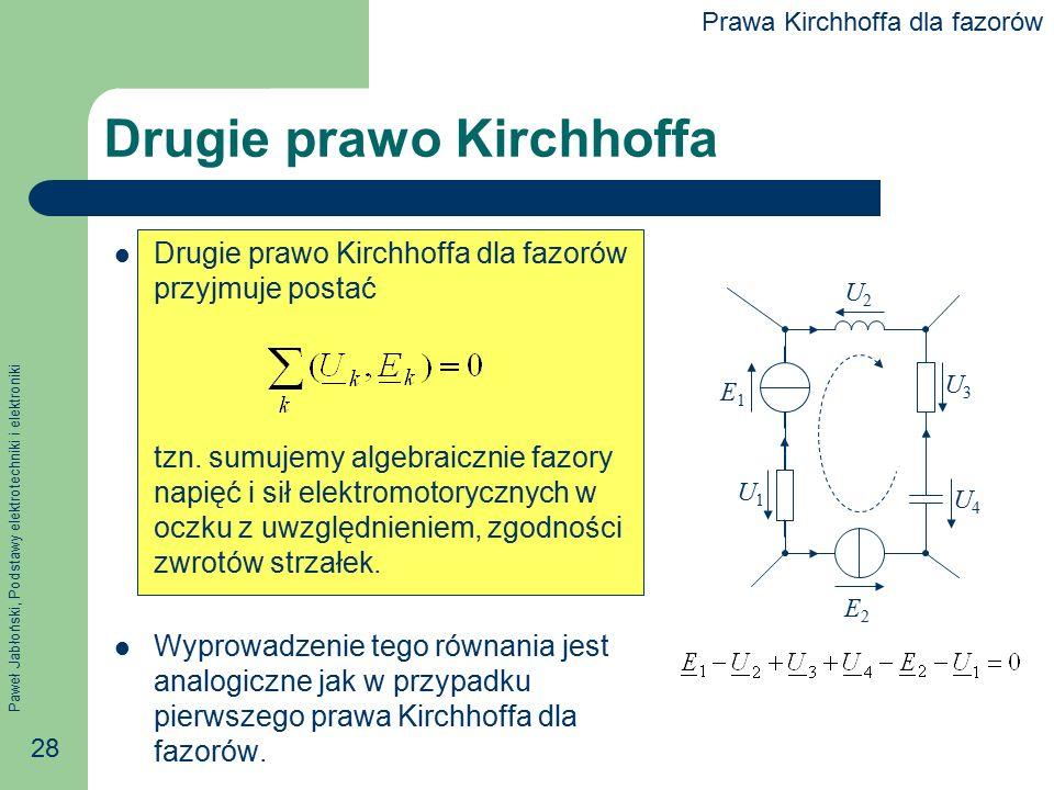 Paweł Jabłoński, Podstawy elektrotechniki i elektroniki 28 Drugie prawo Kirchhoffa Drugie prawo Kirchhoffa dla fazorów przyjmuje postać tzn. sumujemy