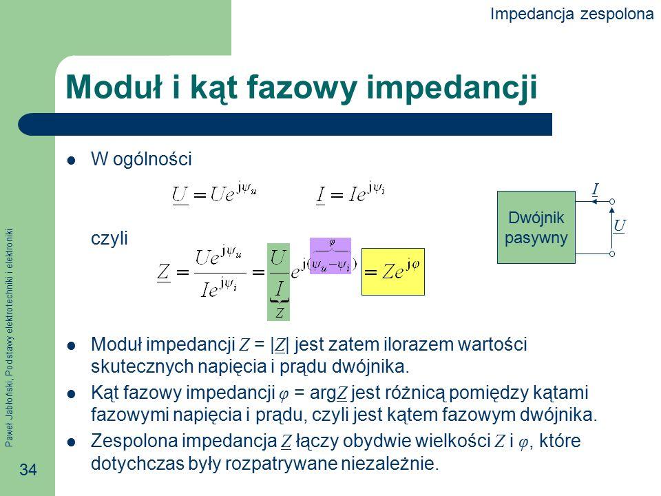 Paweł Jabłoński, Podstawy elektrotechniki i elektroniki 34 Moduł i kąt fazowy impedancji W ogólności czyli Moduł impedancji Z = | Z | jest zatem ilora