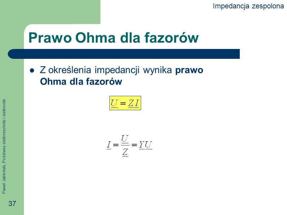 Paweł Jabłoński, Podstawy elektrotechniki i elektroniki 37 Prawo Ohma dla fazorów Z określenia impedancji wynika prawo Ohma dla fazorów Impedancja zes
