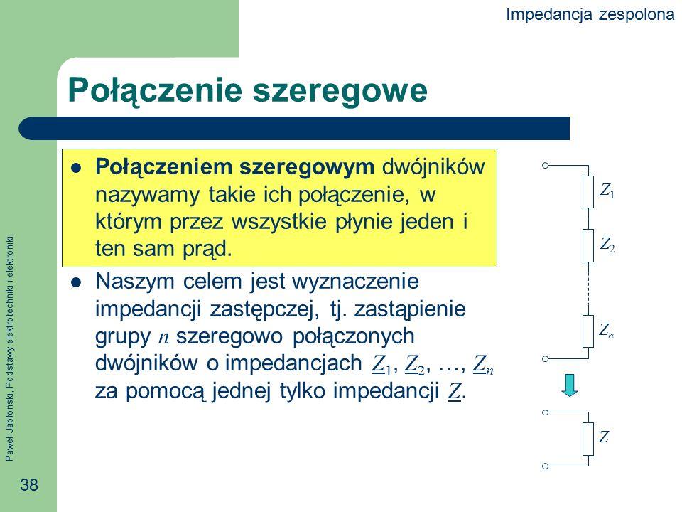 Paweł Jabłoński, Podstawy elektrotechniki i elektroniki 38 Połączenie szeregowe Połączeniem szeregowym dwójników nazywamy takie ich połączenie, w któr