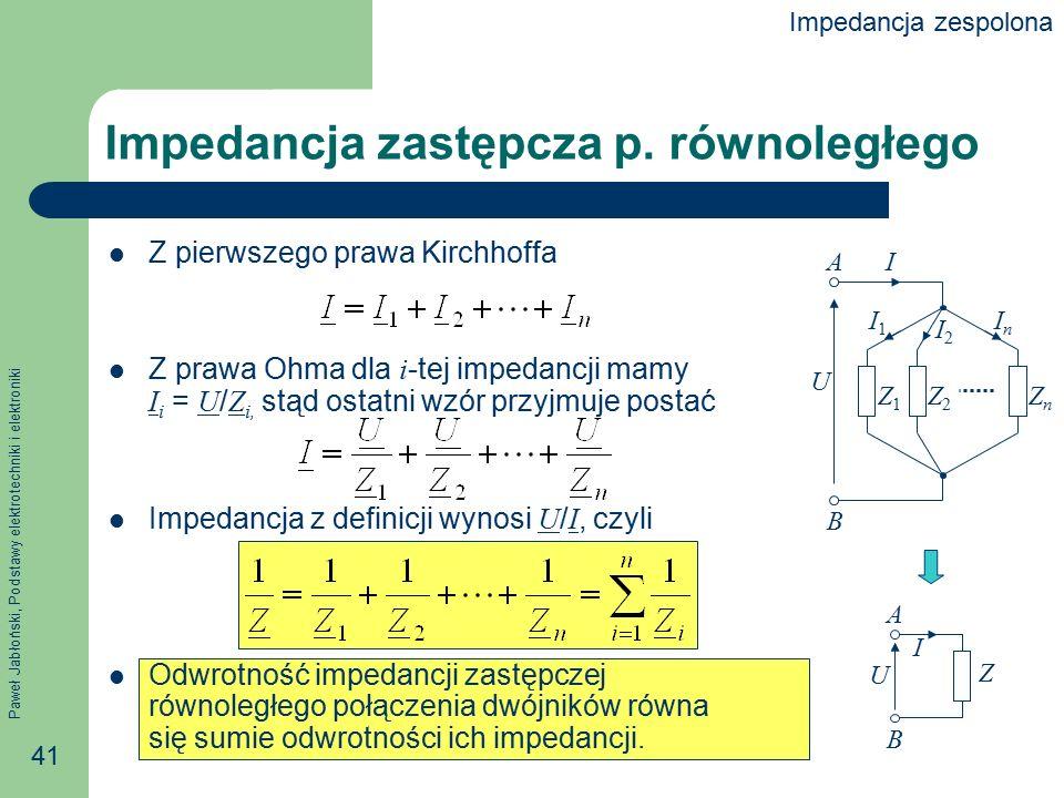 Paweł Jabłoński, Podstawy elektrotechniki i elektroniki 41 Impedancja zastępcza p. równoległego Z pierwszego prawa Kirchhoffa Z prawa Ohma dla i -tej