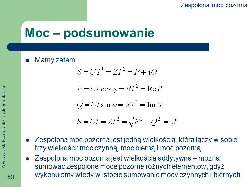 Paweł Jabłoński, Podstawy elektrotechniki i elektroniki 50 Moc – podsumowanie Mamy zatem Zespolona moc pozorna jest jedną wielkością, która łączy w so