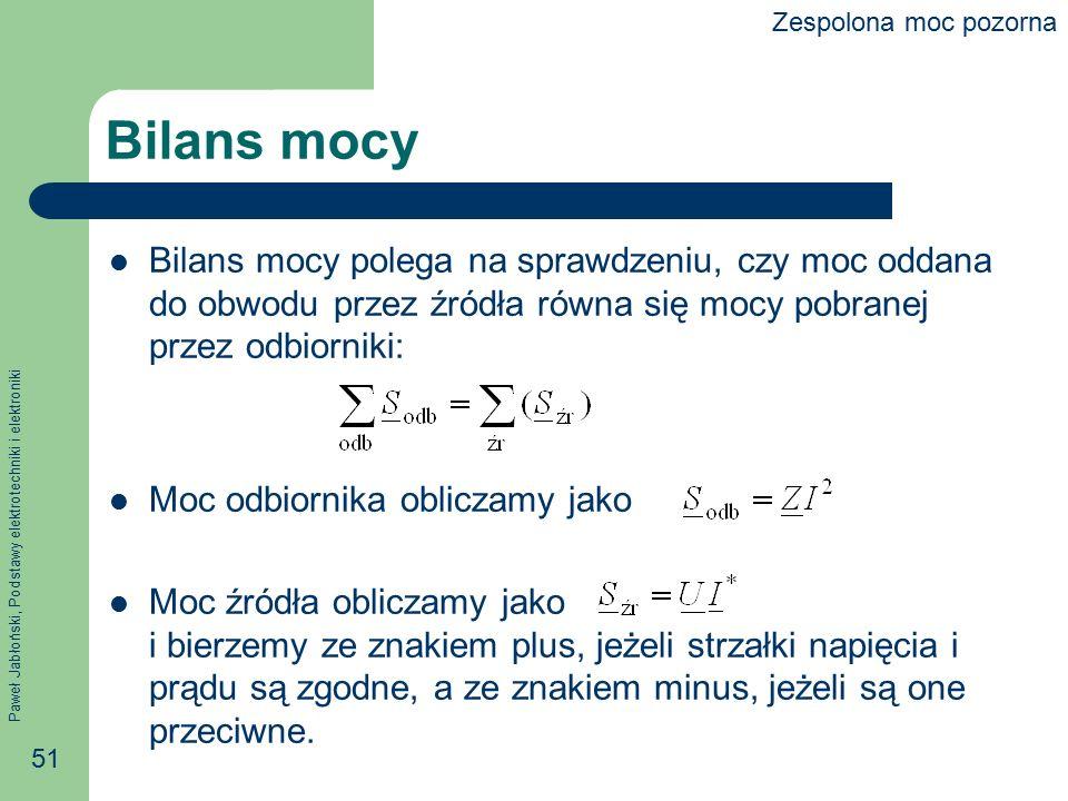 Paweł Jabłoński, Podstawy elektrotechniki i elektroniki 51 Bilans mocy Bilans mocy polega na sprawdzeniu, czy moc oddana do obwodu przez źródła równa