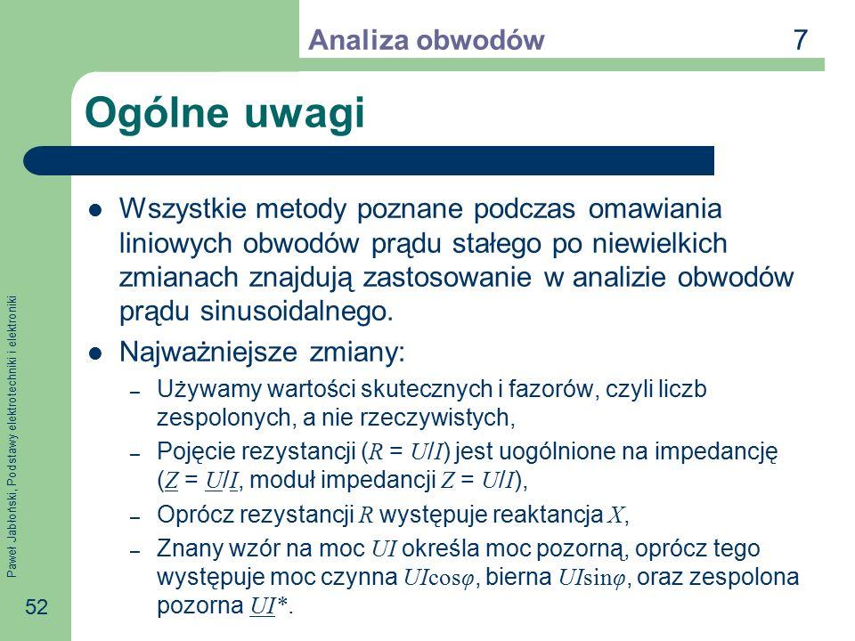 Paweł Jabłoński, Podstawy elektrotechniki i elektroniki 52 Ogólne uwagi Wszystkie metody poznane podczas omawiania liniowych obwodów prądu stałego po