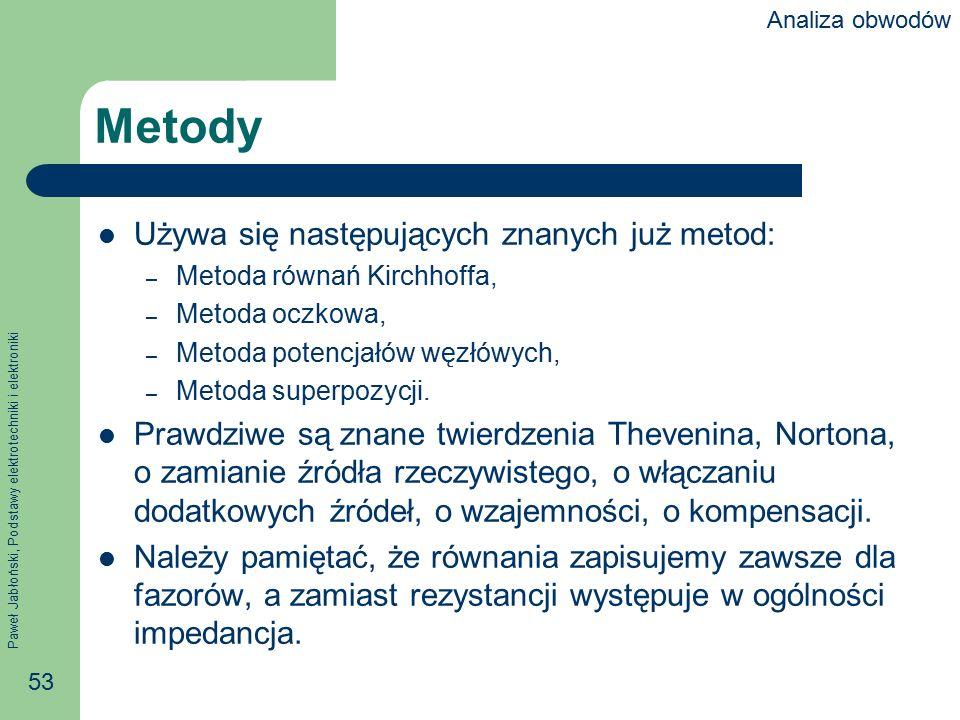 Paweł Jabłoński, Podstawy elektrotechniki i elektroniki 53 Metody Używa się następujących znanych już metod: – Metoda równań Kirchhoffa, – Metoda oczk