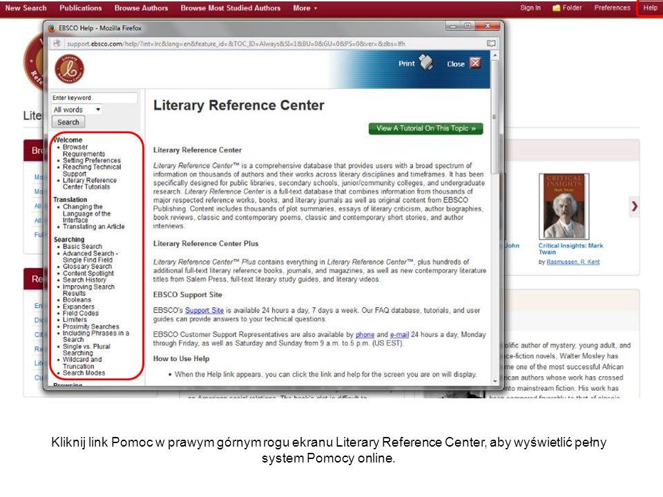Kliknij link Pomoc w prawym górnym rogu ekranu Literary Reference Center, aby wyświetlić pełny system Pomocy online.