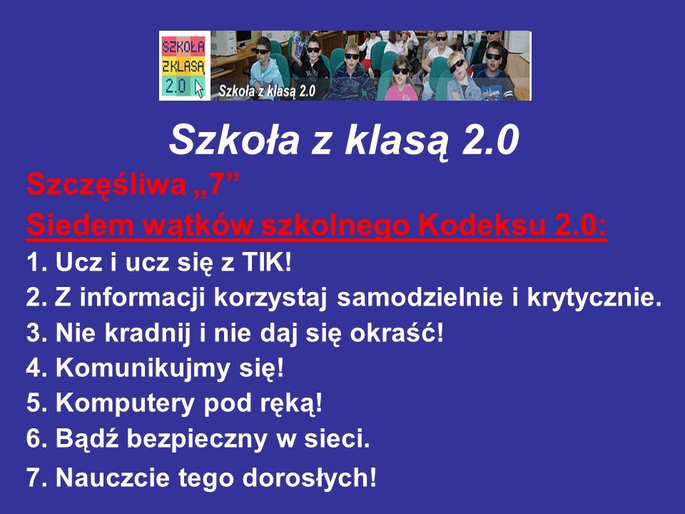 """Szkoła z klasą 2.0 Szczęśliwa """"7"""" Siedem wątków szkolnego Kodeksu 2.0: 1. Ucz i ucz się z TIK! 2. Z informacji korzystaj samodzielnie i krytycznie. 3."""