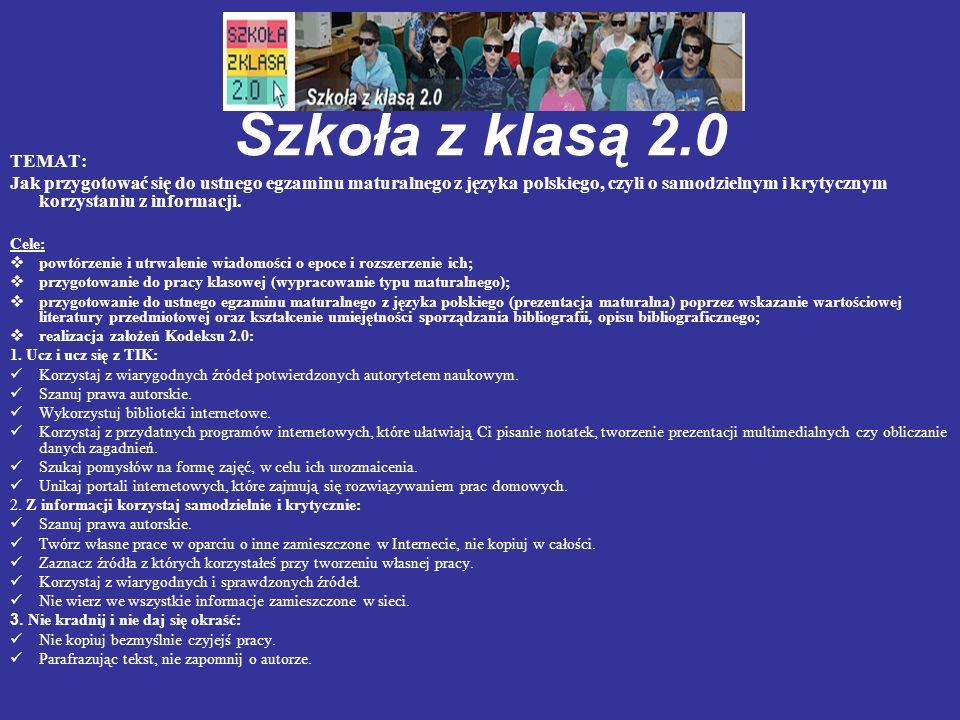 Szkoła z klasą 2.0 TEMAT: Jak przygotować się do ustnego egzaminu maturalnego z języka polskiego, czyli o samodzielnym i krytycznym korzystaniu z info