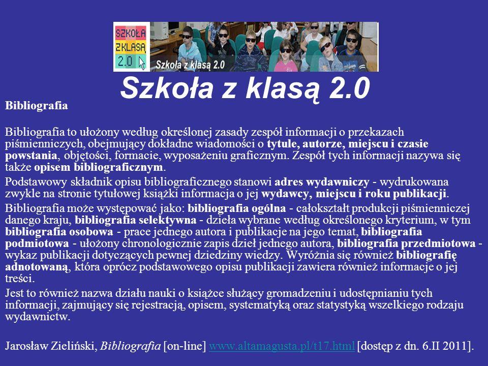 Szkoła z klasą 2.0 Bibliografia Bibliografia to ułożony według określonej zasady zespół informacji o przekazach piśmienniczych, obejmujący dokładne wi