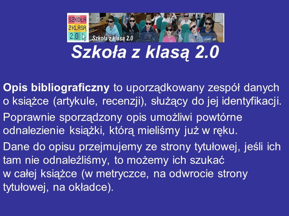 Szkoła z klasą 2.0 Opis bibliograficzny to uporządkowany zespół danych o książce (artykule, recenzji), służący do jej identyfikacji. Poprawnie sporząd