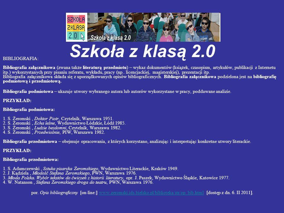Szkoła z klasą 2.0 BIBLIOGRAFIA: Bibliografia załącznikowa (zwana także literaturą przedmiotu) – wykaz dokumentów (książek, czasopism, artykułów, publ