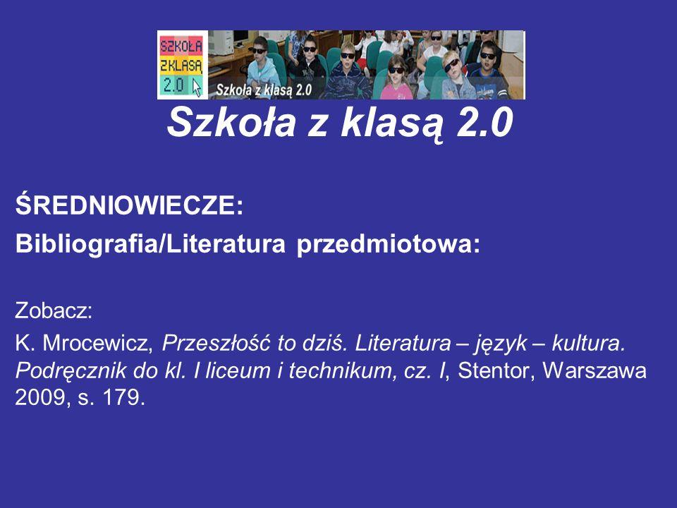 Szkoła z klasą 2.0 ŚREDNIOWIECZE: Bibliografia/Literatura przedmiotowa: Zobacz: K. Mrocewicz, Przeszłość to dziś. Literatura – język – kultura. Podręc
