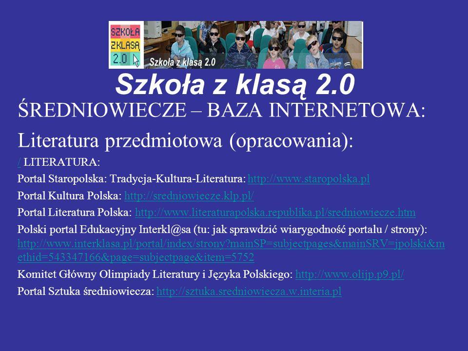 Szkoła z klasą 2.0 ŚREDNIOWIECZE – BAZA INTERNETOWA: Literatura przedmiotowa (opracowania): // LITERATURA: Portal Staropolska: Tradycja-Kultura-Litera