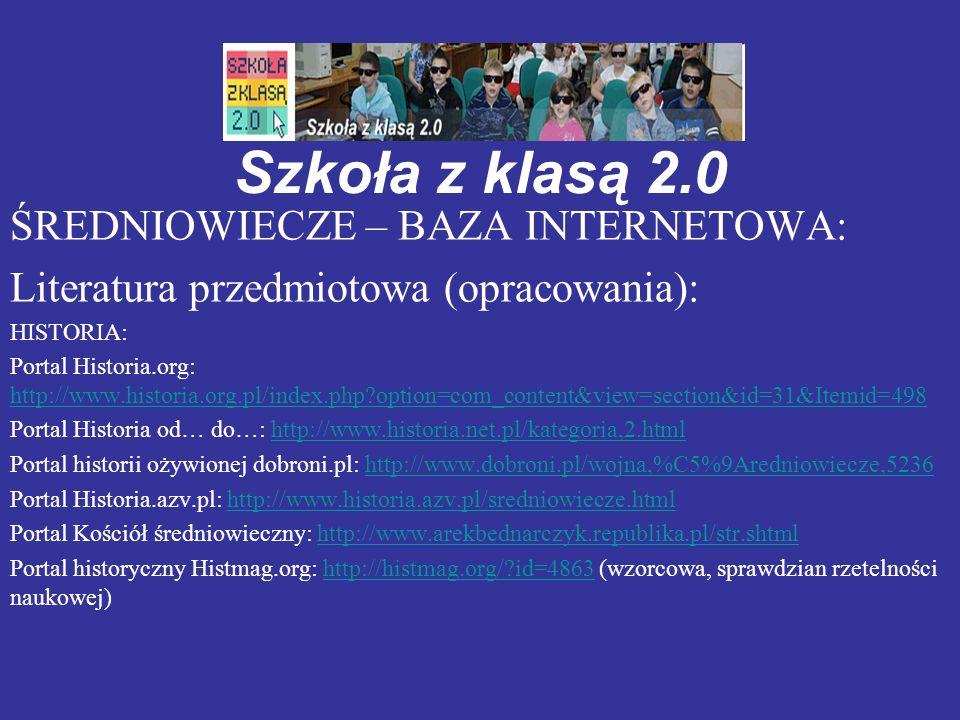 Szkoła z klasą 2.0 ŚREDNIOWIECZE – BAZA INTERNETOWA: Literatura przedmiotowa (opracowania): HISTORIA: Portal Historia.org: http://www.historia.org.pl/