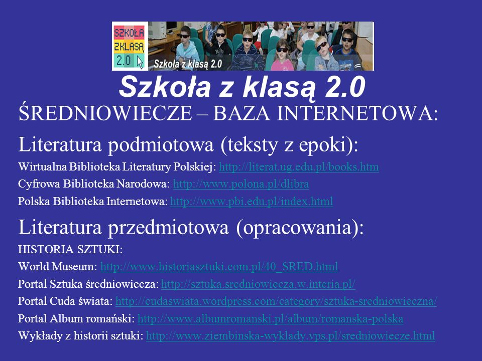 Szkoła z klasą 2.0 ŚREDNIOWIECZE – BAZA INTERNETOWA: Literatura podmiotowa (teksty z epoki): Wirtualna Biblioteka Literatury Polskiej: http://literat.