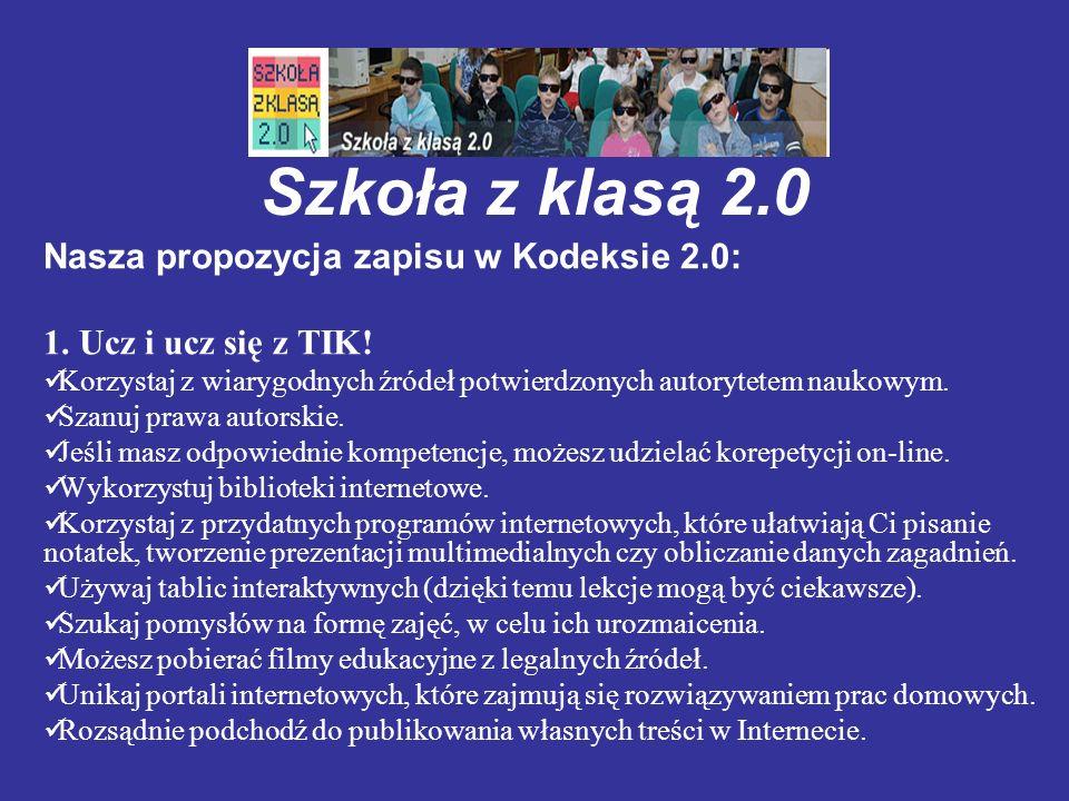 Szkoła z klasą 2.0 Nasza propozycja zapisu w Kodeksie 2.0: 1. Ucz i ucz się z TIK! Korzystaj z wiarygodnych źródeł potwierdzonych autorytetem naukowym