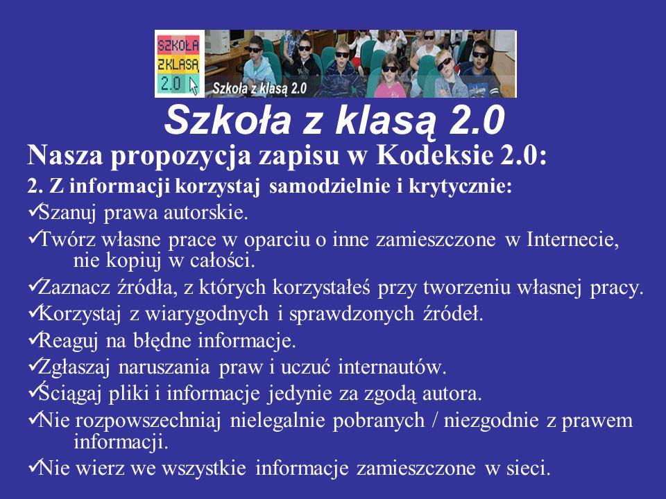 Szkoła z klasą 2.0 Nasza propozycja zapisu w Kodeksie 2.0: 2. Z informacji korzystaj samodzielnie i krytycznie: Szanuj prawa autorskie. Twórz własne p
