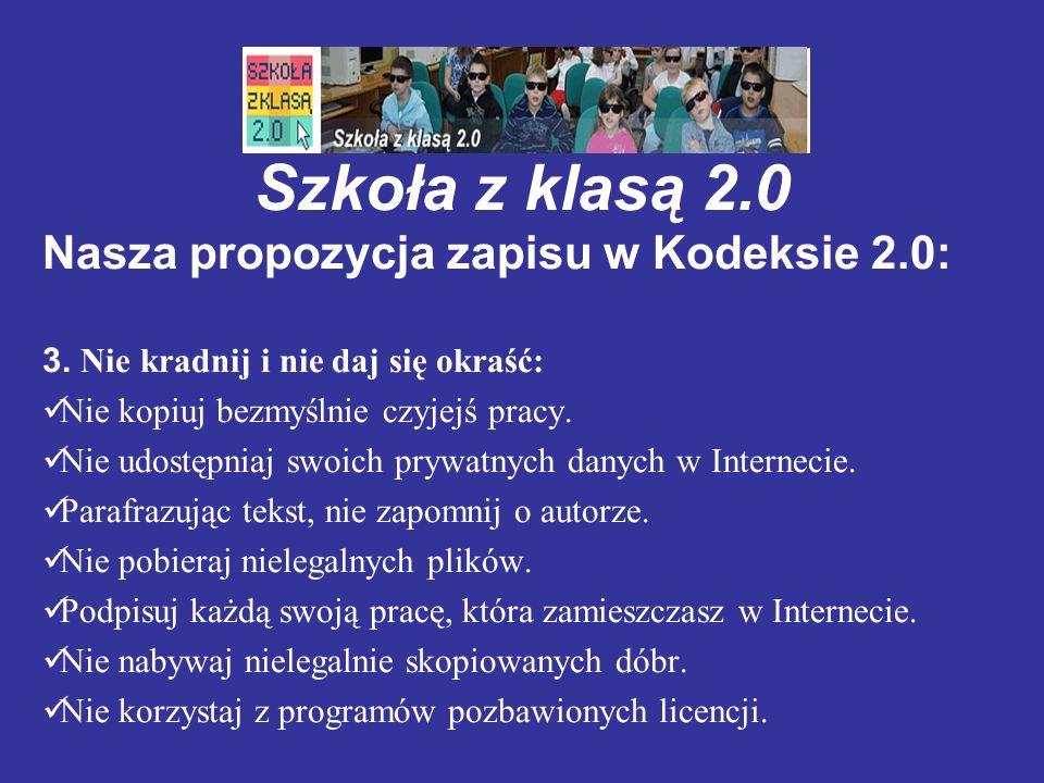 Szkoła z klasą 2.0 Nasza propozycja zapisu w Kodeksie 2.0: 3. Nie kradnij i nie daj się okraść: Nie kopiuj bezmyślnie czyjejś pracy. Nie udostępniaj s