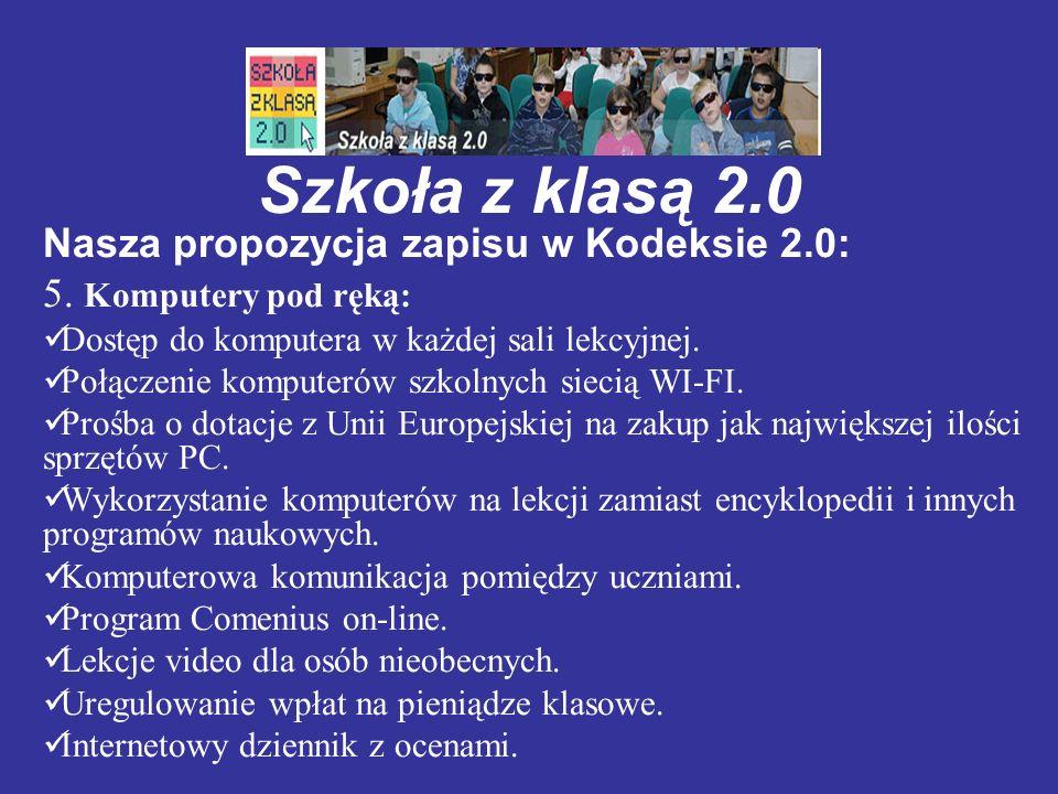 Szkoła z klasą 2.0 Nasza propozycja zapisu w Kodeksie 2.0: 5. Komputery pod ręką: Dostęp do komputera w każdej sali lekcyjnej. Połączenie komputerów s