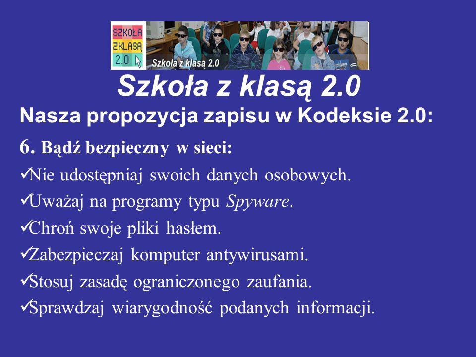 Szkoła z klasą 2.0 Nasza propozycja zapisu w Kodeksie 2.0: 6. Bądź bezpieczny w sieci: Nie udostępniaj swoich danych osobowych. Uważaj na programy typ