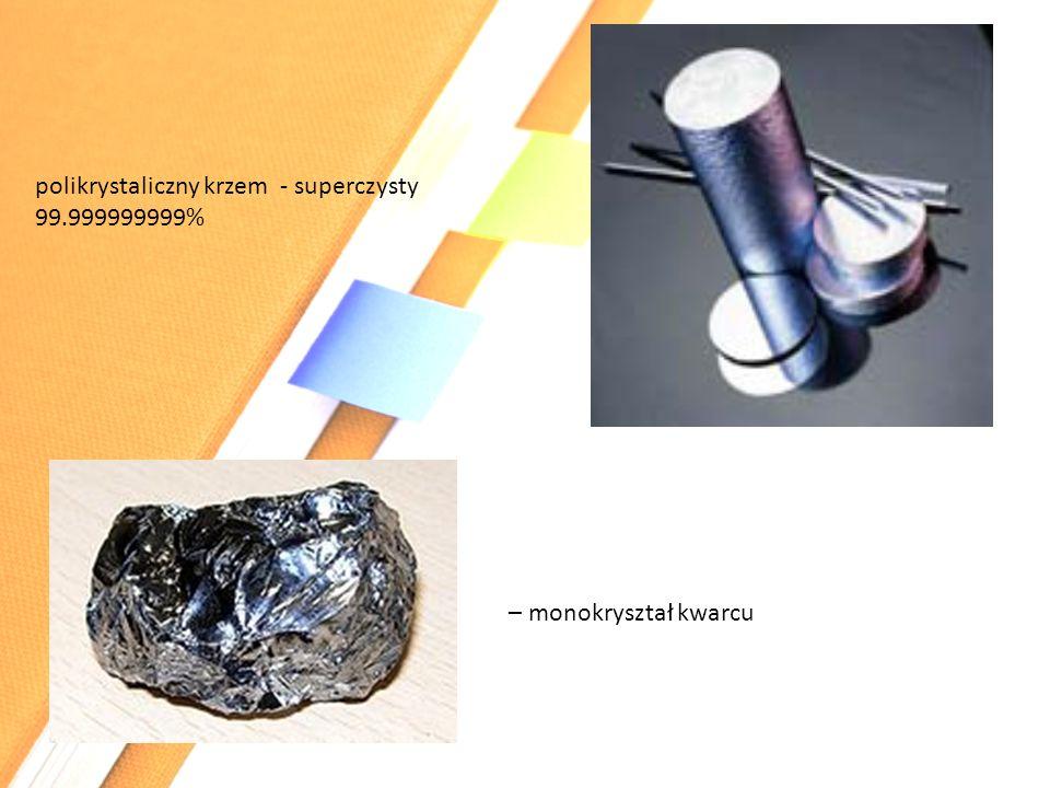 polikrystaliczny krzem - superczysty 99.999999999% – monokryształ kwarcu