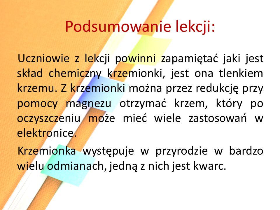Podsumowanie lekcji: Uczniowie z lekcji powinni zapamiętać jaki jest skład chemiczny krzemionki, jest ona tlenkiem krzemu.