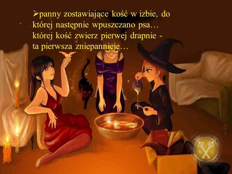  panny pościły, po czym z wieczora konsumowały, bez popijania, słoną śledzinę i łożyły się spać z męskimi porciętami pod poduszką… kto się przyśni ten mężem ostanie…