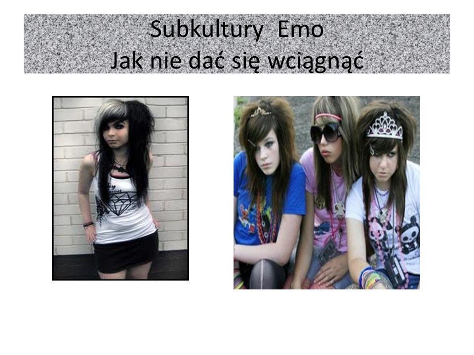 Subkultury Emo Jak nie dać się wciągnąć