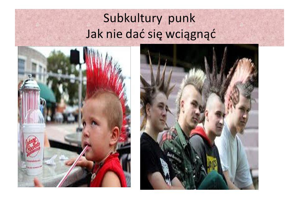 Subkultury punk Jak nie dać się wciągnąć